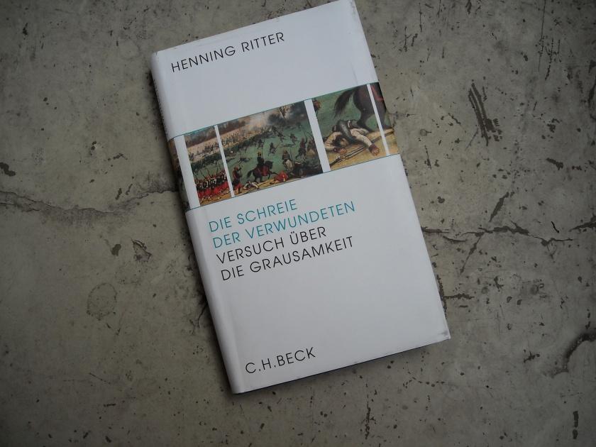 Henning Ritter: Die Schreie der Verwundeten (C.H. Beck)